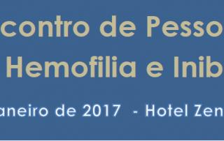 1º Encontro de Pessoas com Hemofilia e Inibidores – 21 de Janeiro de 2017